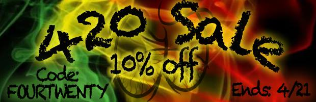 420 Sale - Save 10% Off Any Order!!