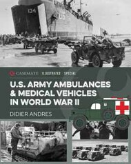 Casemate  No Scale Illustrated Special: U.S. Army Ambulances and Medical Vehicles in World War II CAS8653
