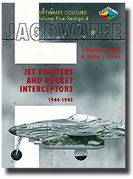 Classic Aviation Publications   N/A Collection - Luftwaffe Colours: Jagdwaffe Vol.5 Sec.4 Jet Fighters & Rocket Interseptors 1944-1945 CLU520