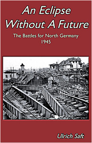 JJ Fedorowicz Publishing   N/A An Eclipse Without a Future The Battles for North Germany 1945 FP098
