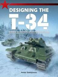 Designing the T-34: Genesis of the Revolutionary Soviet Tank #GAL8306