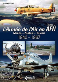 Histoire And Collections Books   N/A The French Air Force in North Africa: Volume 2 Morocco - Algeria - Tunisia - 1940-1967 HNC4214