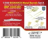 Bismarck Metal Barrels Set A (Main, Sub, 10.5cm) #INFIMP35053R1