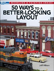 Kalmbach Books   Modeling & Painting 50 Ways to a Better-Looking Layout KAL12465