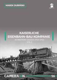 MMP Publishing  No Scale Camera On #16: Kaiserliche Eisenbahn-Bau Kompanie in Western Galicia 1914-1915 MMP8341