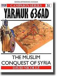Osprey Publications   N/A Yarmouk 636 AD - Muslim Conquest of Syria OSPCAM31