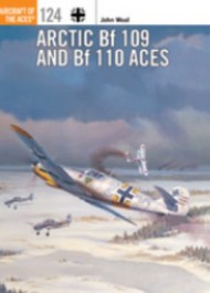 Osprey Publications   Aircraft of the Aces: Arctic Bf.109 & Bf.110 Aces OSPACE124