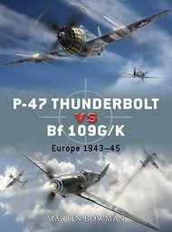 Osprey Publications   Duel: P47 Thunderbolt vs Bf.109G/K Europe 1943-1945 OSPD11