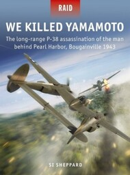 Raid: We Killed Yamamoto The Long-Range P38 Assassination of the Man Behind Pearl Harbor Bougainville 1943 - Pre-Order Item #OSPR53