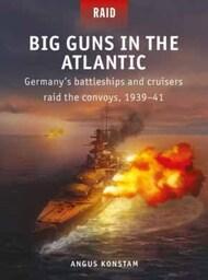 Raid: Big Guns in the Atlantic Germany Battleships & Cruisers Raid the Convoys 1939-41 #OSPR55