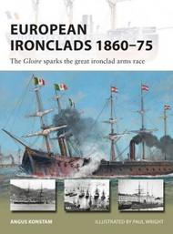 Vanguard: European Ironclads 1860-75 The Gloire Sparks the Great Ironclad Arms Race #OSPV269