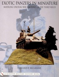 Schiffer Publishing   Exotic Panzers in Miniature: Modeling Unusual War Machines of the Third Reich SFR14696