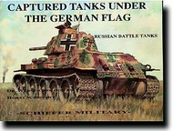 Schiffer Publishing   N/A # -Captured [Russian] Tanks under German Flag SFR0201