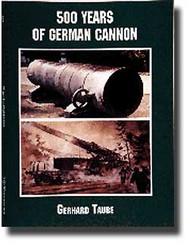 Schiffer Publishing   N/A #151--500 Years of German [Heavy] Cannon SFR13088