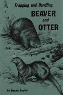 Trapping & Handling Beaver and Otter by Dennis Bushey #thbodb