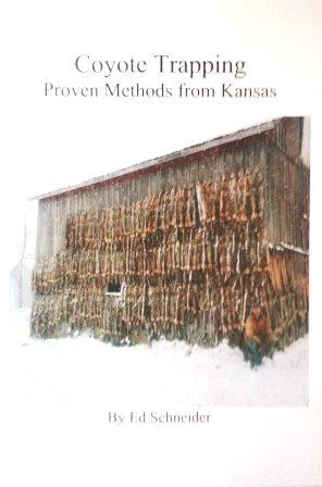 Coyote Trapping Proven Methods from Kansas by Ed Schneider #978-0578148946