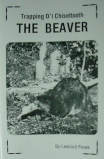 Trapping O'L Chisleltooth The Beaver Book by Leonard Pavek #pavekbk04