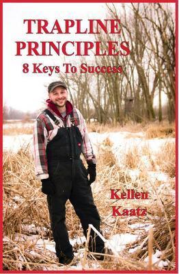 Trapline Principles 8 Keys to Success by Kellen Kaatz #1782-Kaatz